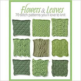 Flowers & Leaves: 70 Stitch Patterns You'll Like to Knit
