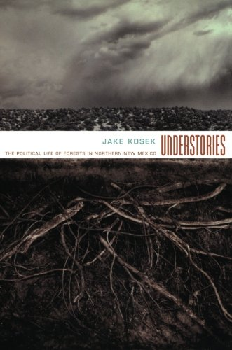 Understories: The Political Life Of Forests In Northern New Mexico (a John Hope Franklin Center Book)