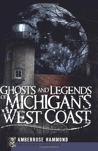Pdf Photography Ghosts and Legends of Michigan's West Coast (Haunted America)