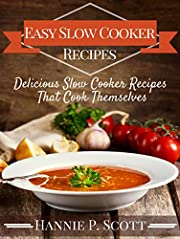 Easy Slow Cooker Recipes (Slow Cooker Cookbook): Delicious Slow Cooker Recipes That Cook Themselves (Slow Cooker Recipe Books)