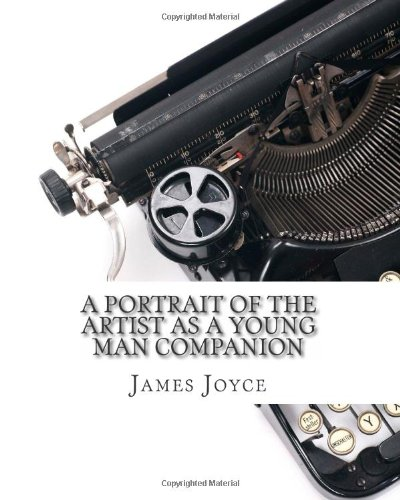 A Portrait of the Artist as a Young Man Companion: Includes Study Guide, Complete Unabridged Book, Historical Context, Biography and Character Index)(Annotated) pdf