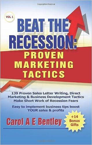 Beat The Recession Proven Marketing Tactics Carol A E Bentley