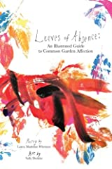Leaves of Absence: An Illustrated Guide to Common Garden Affection Paperback
