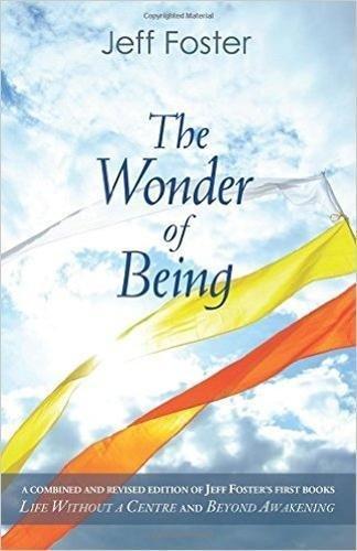 The Wonder of Being: Awakening to an Intimacy Beyond Words Jeff Foster