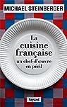 La cuisine française, un chef-d'oeuvre en péril par Steinberger