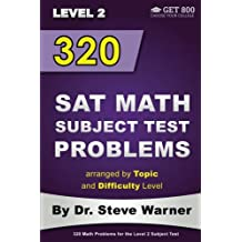 320 SAT Math Subject Test Problems arranged by Topic and Difficulty Level  - Level 2: 160 Questions with Solutions...