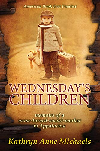 Wednesday's Children: The Memoirs of a Nurse-Turned-Social-Worker in Rural Appalachia by [Michaels, Kathryn Anne]