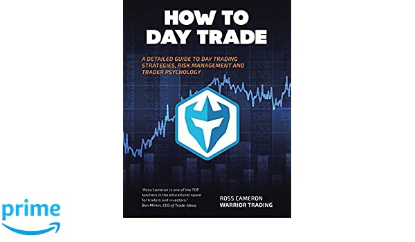 How to Day Trade: A Detailed Guide to Day Trading Strategies, Risk Management, and Trader Psychology: Amazon.es: Ross Cameron: Libros en idiomas extranjeros