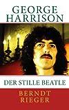 George Harrison. der Stille Beatle, Berndt Rieger, 145374326X