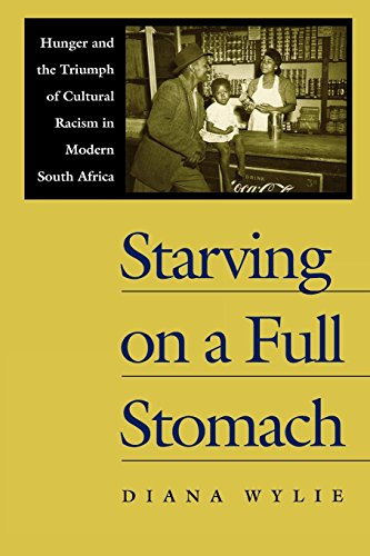 Starving on a Full Stomach: Hunger and the Triumph of Cultural Racism in Modern South Africa (Reconsiderations in Southe