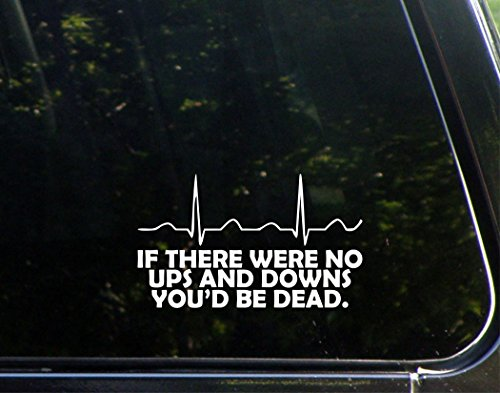 If There Were No Ups And Downs, You'd Be Dead. - 6 1/2
