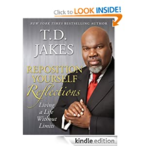 Reposition Yourself Reflections: Living a Life Without Limits T.D. Jakes