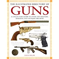 The Illustrated Directory of Guns: A Collector's Guide to Over 1500 Military, Sporting and Antique Firearms