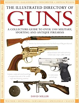 ;;FULL;; The Illustrated Directory Of Guns: A Collector's Guide To Over 1500 Military, Sporting And Antique Firearms. serie gunea ayuda picture listas