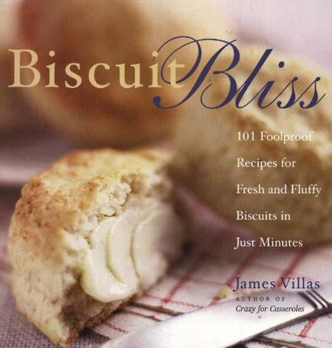 Biscuit Bliss: 101 Foolproof Recipes for Fresh and Fluffy Biscuits in Just Minutes by James Villas