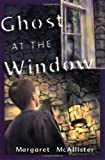 Ghost at the Window, Margaret McAllister, 0525468528