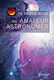 The Amateur Astronomer (The Patrick Moore Practical Astronomy Series)