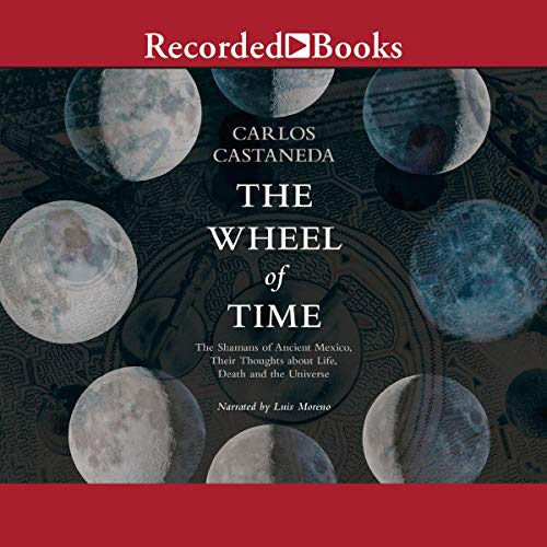The Wheel of Time: The Shamans of Mexico Their