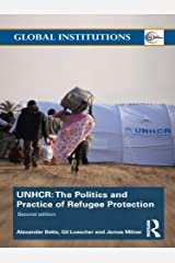 The United Nations High Commissioner for Refugees (UNHCR): The Politics and Practice of Refugee Protection (Global Institutions Book 62) Kindle Edition
