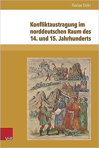 Konfliktaustragung Im Norddeutschen Raum Des 14. Und 15. Jahrhunderts: Untersuchungen Zu Fehdewesen Und Tagfahrt (Nova Mediaevalia)