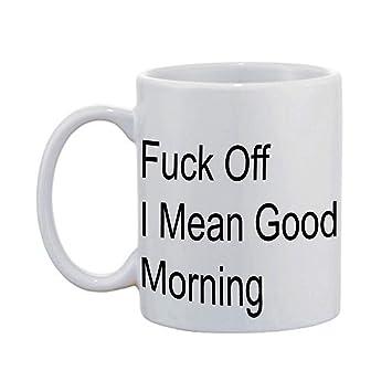 Amazon com: Artsbaba White Mug Fuck Off I Mean Good Morning