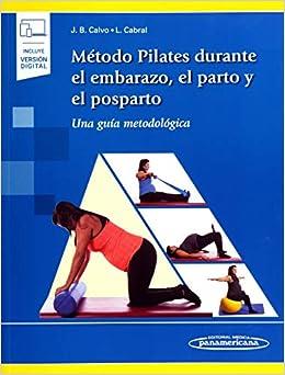 Metodo Pilates Durante El Embarazo El Parto Y El Una Guía Metodológica Amazon Es Calvo Mínguez Juan Bosco Cabral Páez Laura Libros