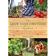 The Grow Your Own Food Handbook: A Back to Basics Guide to Planting, Growing, and Harvesting Fruits and Vegetables (The Handbook Series)