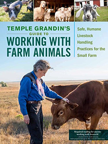 Temple Grandin's Guide to Working with Farm Animals: Safe, Humane Livestock Handling Practices for the Small Farm by [Grandin, Temple]