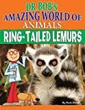 Ring-Tailed Lemurs (Dr. Bob's Amazing World of Animals)
