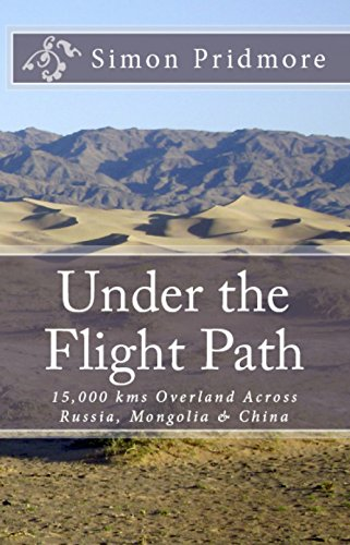 Under the Flight Path: 15,000 kms Overland Across Russia, Mongolia & China