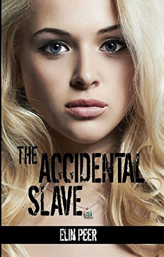 The Accidental Slave (Aya's story) (The Slave Series Book 1) by [Peer, Elin]