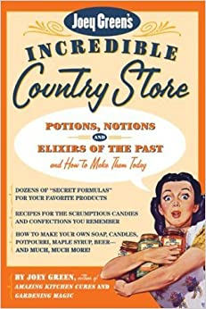 Book Joey Green's Incredible Country Store: Potions, Notions and Elixirs of the Past--and How to Make Them Today by Joey Green (2004-07-19)