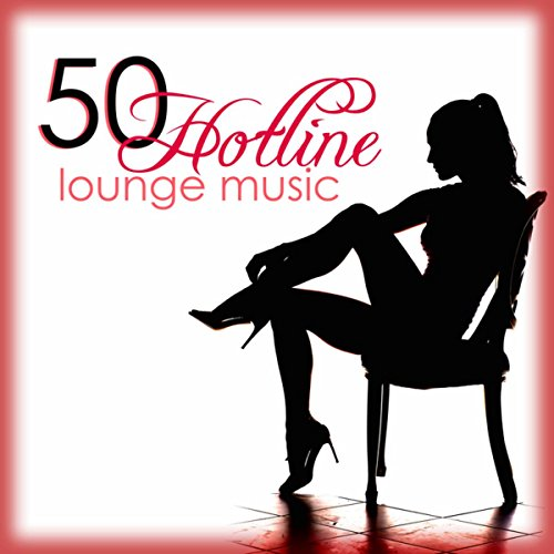 Lounge Cafe - Hotline 50 Lounge Music - The Best Sexy & Erotic Lounge Chillout Ambient Music 2015