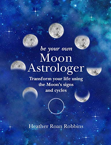 - Be Your Own Moon Astrologer: Transform your life using the Moon's signs and cycles