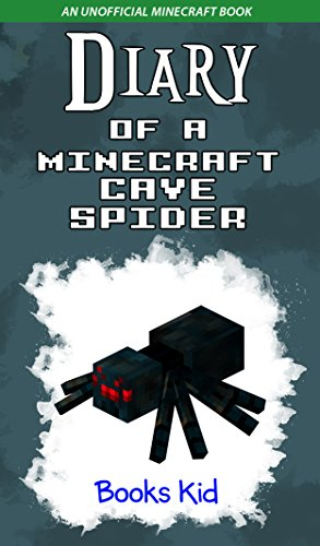 Diary of a Minecraft Cave Spider: An Unofficial Minecraft Book (Minecraft Diary Books and Wimpy Zombie Tales For Kids 16)