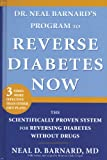 Dr. Neal Barnard's Program to Reverse Diabetes Now : The Scientifically Proven System for Reversing Diabetes Without Drugs, Barnard, Neal D., 1594865787