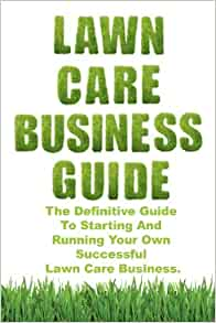 lawn care business guide definitive