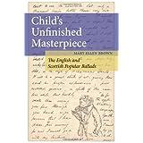 Child's Unfinished Masterpiece: The English and Scottish Popular Ballads