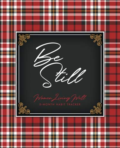 Be Still: 3-Month Habit Tracker: Trackers for Prayer, Bible Reading, Health, Calories, Sleep, Gratitude, Meal Plans and more!