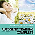 Autogenic Training Complete: Deep Relaxation for the Entire Body Audiobook by Franziska Diesmann, Torsten Abrolat Narrated by Colin Griffiths-Brown