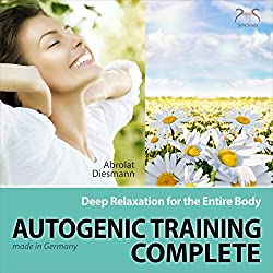 Autogenic Training Complete: Deep Relaxation for the Entire Body