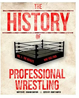 The History Of Professional Wrestling Vol. 1: WWF 1963-1989 by [Cawthon, Graham]