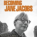 Becoming Jane Jacobs | Peter L. Laurence