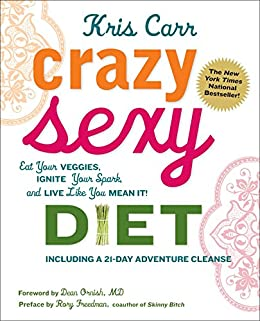 Crazy Sexy Diet: Eat Your Veggies, Ignite Your Spark, And Live Like You Mean It! by [Carr, Kris, Buff, Sheila]