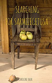 Searching for Sarmizegetusa: Journeys to the heart of Rural Romania by [Juler, Caroline]