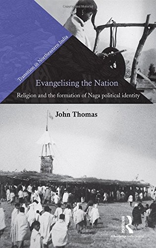 Evangelising the Nation: Religion and the Formation of Naga Political Identity (Transition in Northeastern India)