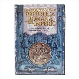 CATALOGO LAS MONEDAS LA REPUBLICA ROMANA Y DEL IMPERIO - ETRUSCOS SIGLO IV A.C.- ROMULO AUGUSTO SIGLO V D.C. FILABO LAMAS BOLAÑO: Amazon.es: CARLOS CASTÁN - JUAN CARLOS MIRÓ, Filabo: Libros