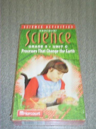 Harcourt Science Grade 5 Unit C - Processes That Change the (Process Unit)