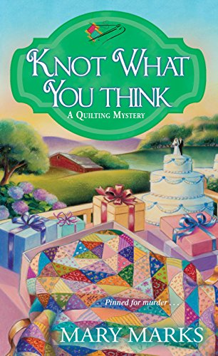 Knot What You Think (Quilting Mysteries , book 5) by Mary Marks : quilting mysteries - Adamdwight.com