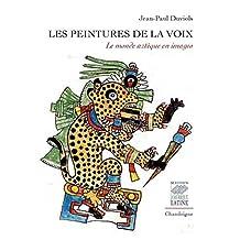 Peintures de la voix (Les): Monde aztèque en images (Le)
